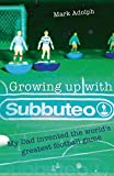 Growing up with Subbuteo: My Dad Invented the World's Greatest Football Game (English Edition)