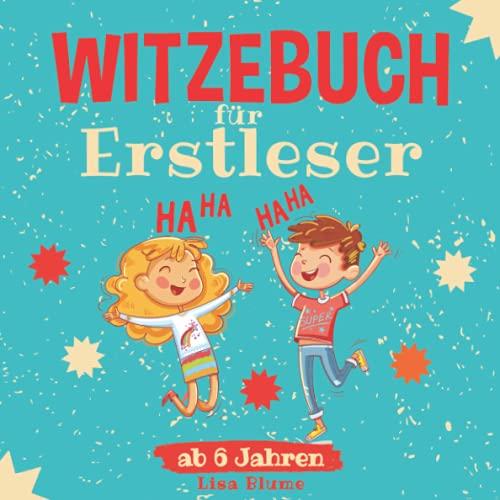 Witzebuch für Erstleser ab 6: Kinderwitze und Scherzfragen für Jungen und Mädchen. Das lustige Erstlesebuch für Kinder zum Lesen lernen 1. Klasse
