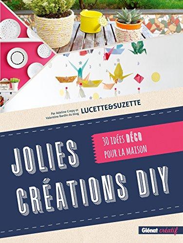 Jolies créations DIY: 30 idées déco pour la maison