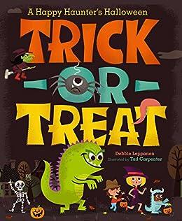 Trick-or-Treat: A Happy Haunter's Halloween by [Debbie Leppanen, Tad Carpenter]
