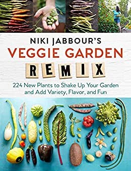 Niki Jabbour's Veggie Garden Remix: 224 New Plants to Shake Up Your Garden and Add Variety, Flavor, and Fun by [Niki Jabbour]