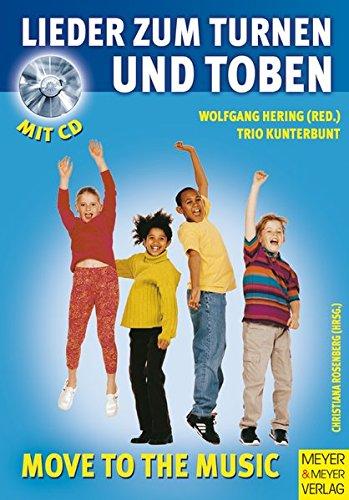 Lieder zum turnen und toben. Mit CD: Für Kinder von 4-10 (Move to the music)
