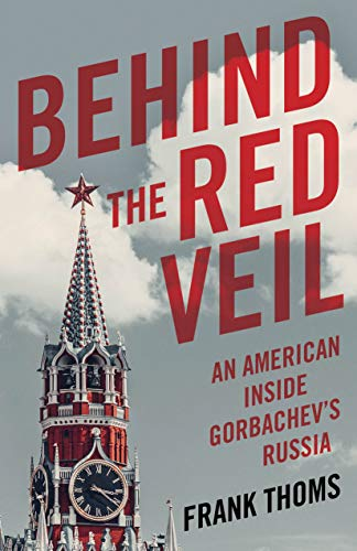 Behind the Red Veil: An American Inside Gorbachev's Russia (English Edition)