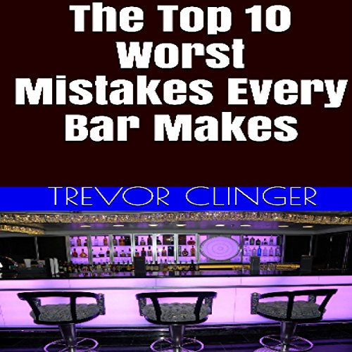 The Top 10 Worst Mistakes Every Bar Makes audiobook cover art