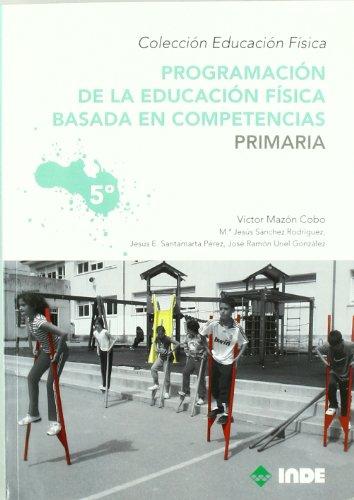 Programación de la educación física basada en competencias. Primaria. 5º (Educación Física... Programación y diseño curricular en Primaria) - 9788497292559: 964