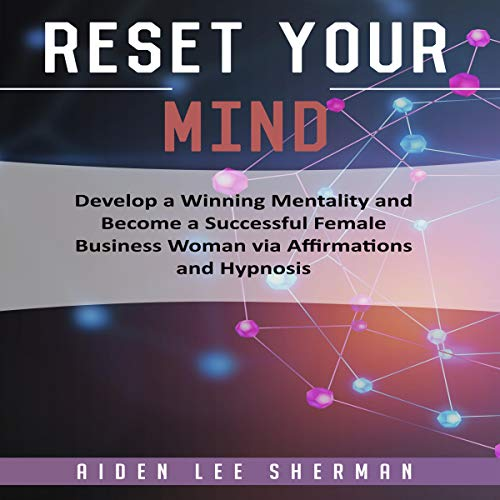 Reset Your Mind: Develop a Winning Mentality and Become a Successful Female Business Woman via Affirmations and Hypnosis audiobook cover art