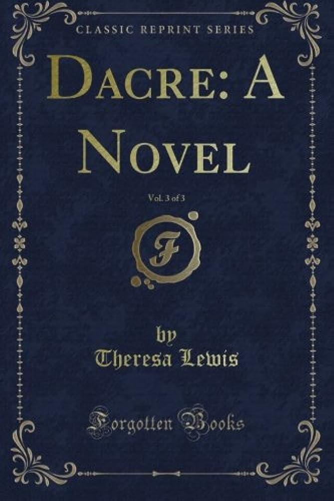 経由でかなりハドルDacre: A Novel, Vol. 3 of 3 (Classic Reprint)