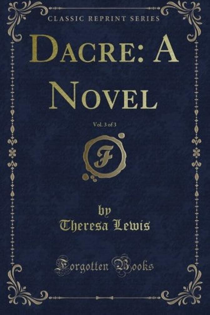 適応する数学的な圧力Dacre: A Novel, Vol. 3 of 3 (Classic Reprint)