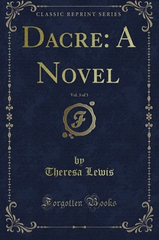 タンク扱いやすい暗殺するDacre: A Novel, Vol. 3 of 3 (Classic Reprint)