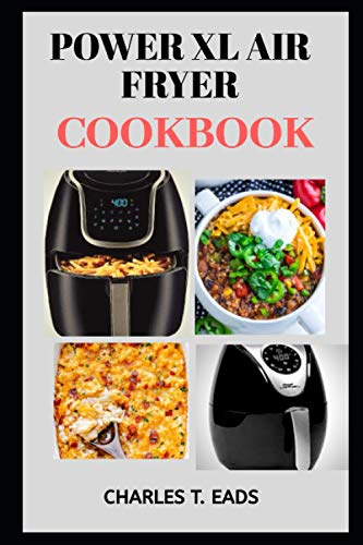POWER XL AIR FRYER COOKBOOK: Amazingly Easy Recipes on Power Air Fryer Oven, Power Xl Quick Pot, Electric Smokeless Grill, And Power Xl Vortex Air Fryer
