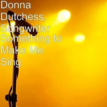Something to Make Me Sing