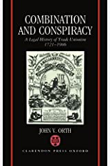 Combination and Conspiracy: A Legal History of Trade Unionism, 1721-1906 Hardcover