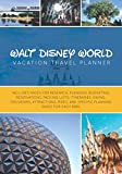 Walt Disney World Vacation Travel Planner: The Ultimate Vacation Guide Including Pages for Research, Budgets, Packing, Dining, and Planning for Each Disney World Park