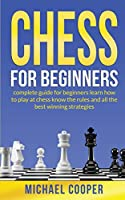 Chess for Beginners: CHESS FOR BEGINNERS: complete guide for beginners learn how to play at chess know the rules and all the best winning strategies