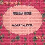 Wicker Is Quicker