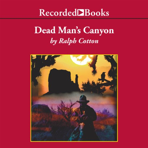 Dead Man's Canyon                   By:                                                                                                                                 Ralph Cotton                               Narrated by:                                                                                                                                 George Guidall                      Length: 8 hrs and 5 mins     26 ratings     Overall 4.5