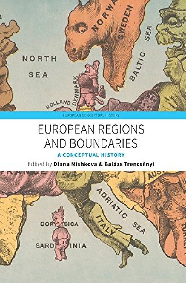 除去爵抑圧するEuropean Regions and Boundaries: A Conceptual History (European Conceptual History Book 3) (English Edition)