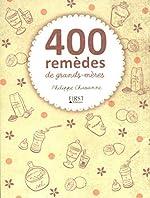 400 remèdes de grands-mères de Philippe CHAVANNE