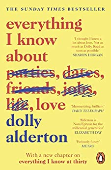 Everything I Know About Love by [Dolly Alderton]