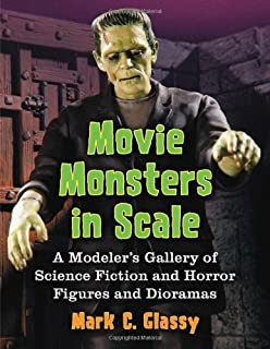 Movie Monsters in Scale: A Modeler`s Gallery of Science Fiction and Horror Figures and Dioramas
