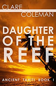 Daughter of the Reef (Ancient Tahiti Book 1) by [Clare Coleman]