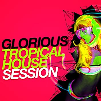 Glorious Tropical House Session