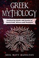 Greek Mythology: Fascinating Myths and Legends of Greek Gods, Heroes, and Monsters