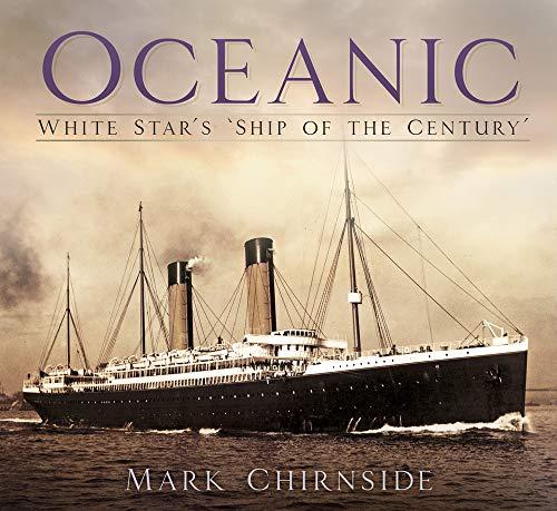 Chirnside, M: Oceanic: White Star's 'ship of the Century'