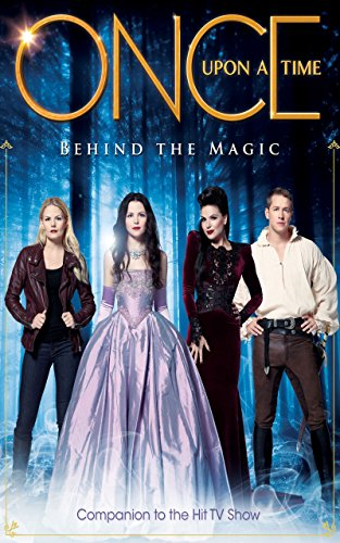 Once Upon A Time: Behind the Magic - Companion to the Hit TV Show (English Edition)
