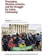Trumpism, Mexican America, and the Struggle for Latinx Citizenship (School for Advanced Research Advanced Seminar)