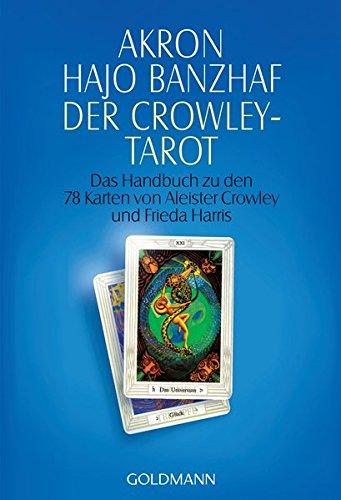 Der Crowley-Tarot: das Handbuch zu den Karten von Aleister Crowley und Lady Frieda Harris