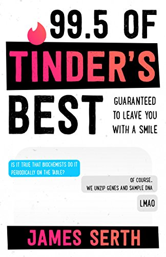 99.5 Of Tinder's Best! Guaranteed to leave you with a smile: A book full of those poor souls that tried but failed or succeeded in some cases (English Edition)