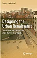 Designing the Urban Renaissance: Sustainable and competitive place making in England