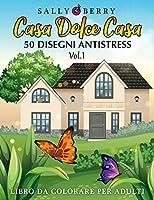 Libro da Colorare per Adulti: Casa Dolce Casa, atmosfera rilassante e accogliente. 50 Disegni Antistress da colorare con teneri gattini, dolci succulenti, oggetti quotidiani (Volume 1) [ITALIAN COLORING BOOK FOR ADULTS]