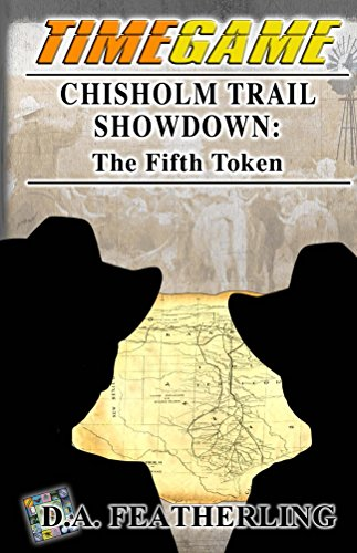 Book: Chisholm Trail Showdown - The Fifth Token (Time Game Series Book 5) by D. A. Featherling