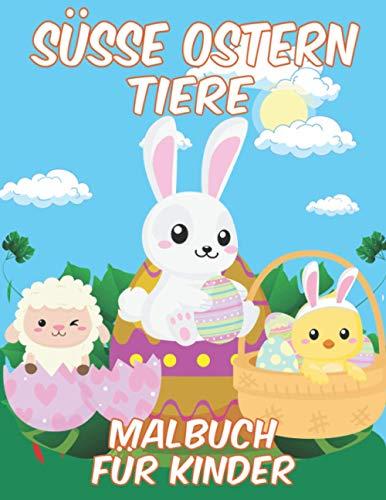 SÜSSE OSTERN TIERE Malbuch Für Kinder: 30 einzigartige Malvorlagen, Ein Buch mit entzückenden Osterhasen, Küken, Lämmern, Hunden, Katzen und Eiern