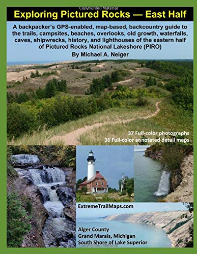 Exploring Pictured Rocks — East Half: A backpacker's GPS-enabled, map-based, backcountry guide to trails, campsites, beaches, overlooks, old growth, ... caves, shipwrecks, history, and lighthouses