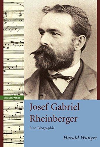 Josef Gabriel Rheinberger: Eine Biographie