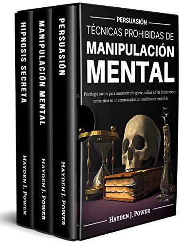 TÉCNICAS PROHIBIDAS DE MANIPULACIÓN MENTAL : Persuasión (3 LIBROS) Psicología Oscura para conven