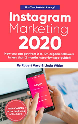 Instagram Marketing 2020 How You Can Get From 0 To 10k Organic Followers In Less Than 2 Months Step By Step Guide Kindle Edition By Vayo Robert White Linda Arts Photography Kindle