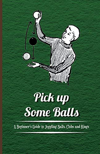 Compare Textbook Prices for Pick up Some Balls - A Beginner's Guide to Juggling Balls, Clubs and Rings  ISBN 9781446524602 by anon.