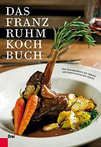 Das Franz Ruhm Kochbuch: Das Standardwerk der Wiener und österreichischen Küche