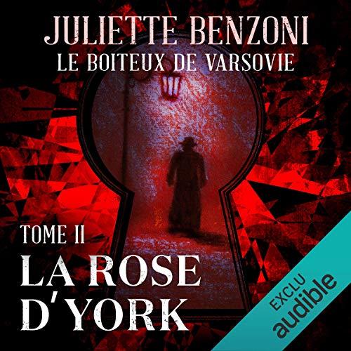 La rose d'York     Le boiteux de Varsovie 2              De :                                                                                                                                 Juliette Benzoni                               Lu par :                                                                                                                                 Roland Agami                      Durée : 11 h et 56 min     12 notations     Global 4,7