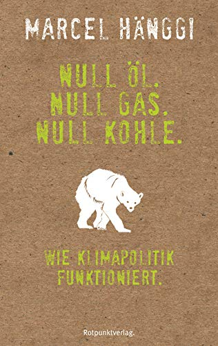 Null Öl. Null Gas. Null Kohle.: Wie Klimapolitik funktioniert