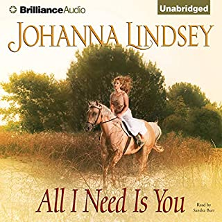 All I Need Is You                   By:                                                                                                                                 Johanna Lindsey                               Narrated by:                                                                                                                                 Sandra Burr                      Length: 8 hrs and 32 mins     1 rating     Overall 4.0