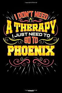 I don't need a Therapy I just need to go to Phoenix Notebook: Phoenix City Journal 6x9 inch (DIN A5) 120 Lined Pages Book ...