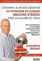 Comment je me suis constitué un patrimoine de plusieurs millions d'euros avec un salaire de 1750 eur de Goulwenn Tristant