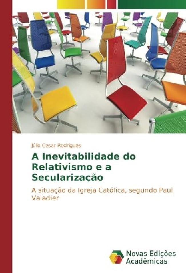 リーフレットラボ強いA Inevitabilidade do Relativismo e a Seculariza??o: A situa??o da Igreja Católica, segundo Paul Valadier