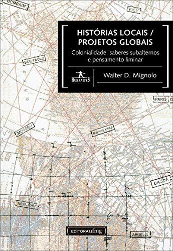 Historias Locais / Projeto Globais - Colonialidade, Saberes Subalternos