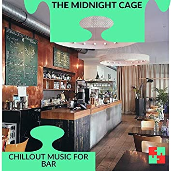 The Midnight Cage - Chillout Music For Bar